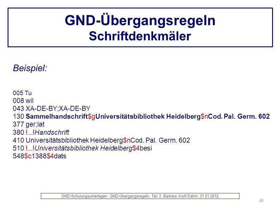 GND-Übergangsregeln Schriftdenkmäler Beispiel: 005 Tu 008 wil 043 XA-DE-BY;XA-DE-BY 130 Sammelhandschrift$gUniversitätsbibliothek Heidelberg$nCod. Pal