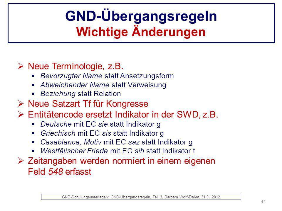 GND-Übergangsregeln Wichtige Änderungen Neue Terminologie, z.B. Bevorzugter Name statt Ansetzungsform Abweichender Name statt Verweisung Beziehung sta