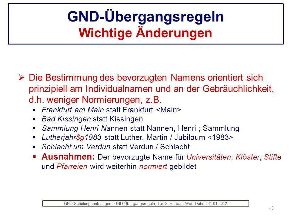 GND-Übergangsregeln Wichtige Änderungen Die Bestimmung des bevorzugten Namens orientiert sich prinzipiell am Individualnamen und an der Gebräuchlichke