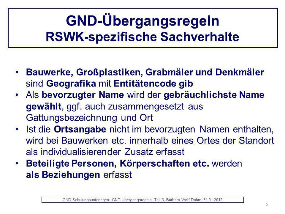 GND-Übergangsregeln RSWK-spezifische Sachverhalte Bauwerke, Großplastiken, Grabmäler und Denkmäler sind Geografika mit Entitätencode gib Als bevorzugt