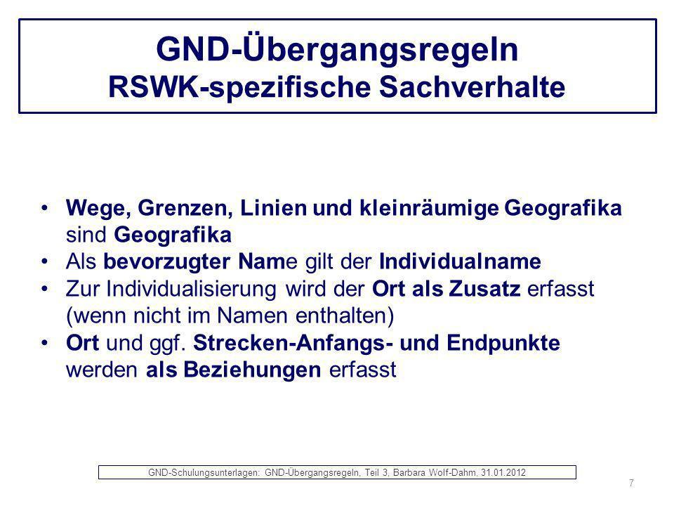 GND-Übergangsregeln RSWK-spezifische Sachverhalte Wege, Grenzen, Linien und kleinräumige Geografika sind Geografika Als bevorzugter Name gilt der Indi