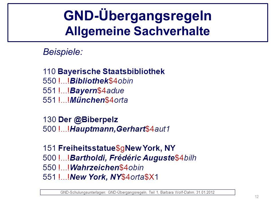 GND-Übergangsregeln Allgemeine Sachverhalte Beispiele: 110 Bayerische Staatsbibliothek 550 !...!Bibliothek$4obin 551 !...!Bayern$4adue 551 !...!Münche