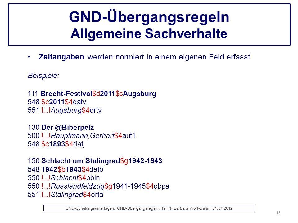 GND-Übergangsregeln Allgemeine Sachverhalte Zeitangaben werden normiert in einem eigenen Feld erfasst Beispiele: 111 Brecht-Festival$d2011$cAugsburg 5