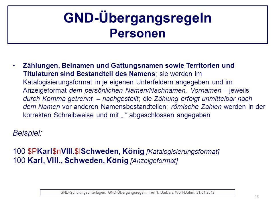 GND-Übergangsregeln Personen Zählungen, Beinamen und Gattungsnamen sowie Territorien und Titulaturen sind Bestandteil des Namens; sie werden im Katalo
