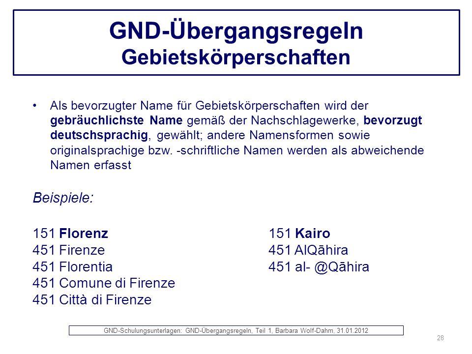 GND-Übergangsregeln Gebietskörperschaften Als bevorzugter Name für Gebietskörperschaften wird der gebräuchlichste Name gemäß der Nachschlagewerke, bev