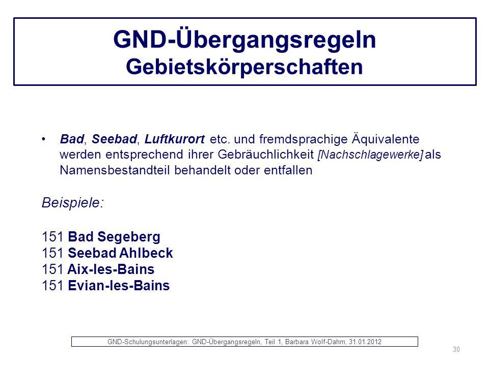 GND-Übergangsregeln Gebietskörperschaften Bad, Seebad, Luftkurort etc. und fremdsprachige Äquivalente werden entsprechend ihrer Gebräuchlichkeit [Nach