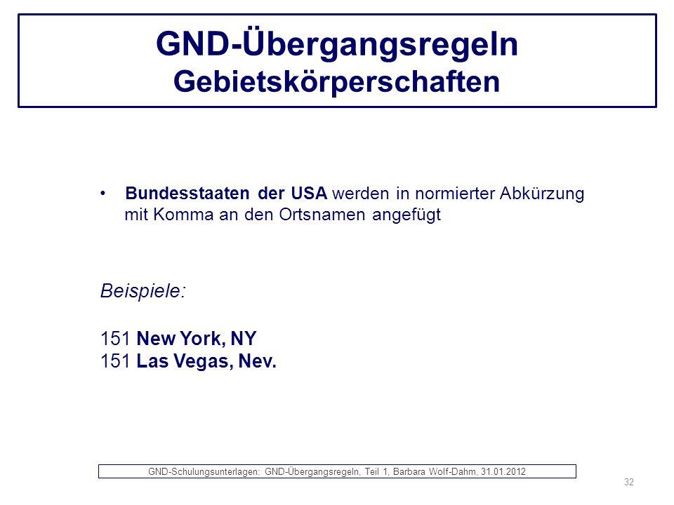 GND-Übergangsregeln Gebietskörperschaften Bundesstaaten der USA werden in normierter Abkürzung mit Komma an den Ortsnamen angefügt Beispiele: 151 New