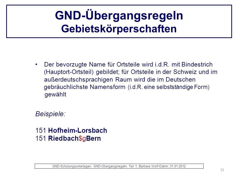GND-Übergangsregeln Gebietskörperschaften Der bevorzugte Name für Ortsteile wird i.d.R. mit Bindestrich (Hauptort-Ortsteil) gebildet; für Ortsteile in