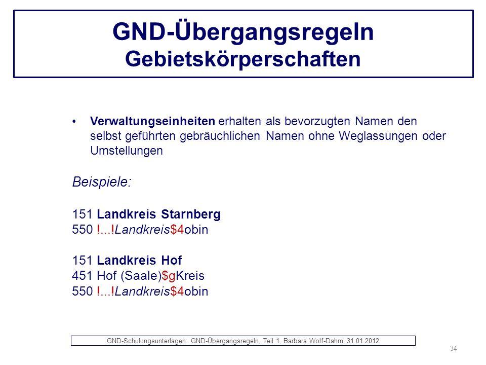 GND-Übergangsregeln Gebietskörperschaften Verwaltungseinheiten erhalten als bevorzugten Namen den selbst geführten gebräuchlichen Namen ohne Weglassun
