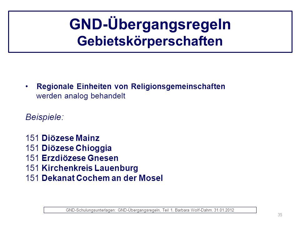 GND-Übergangsregeln Gebietskörperschaften Regionale Einheiten von Religionsgemeinschaften werden analog behandelt Beispiele: 151 Diözese Mainz 151 Diö