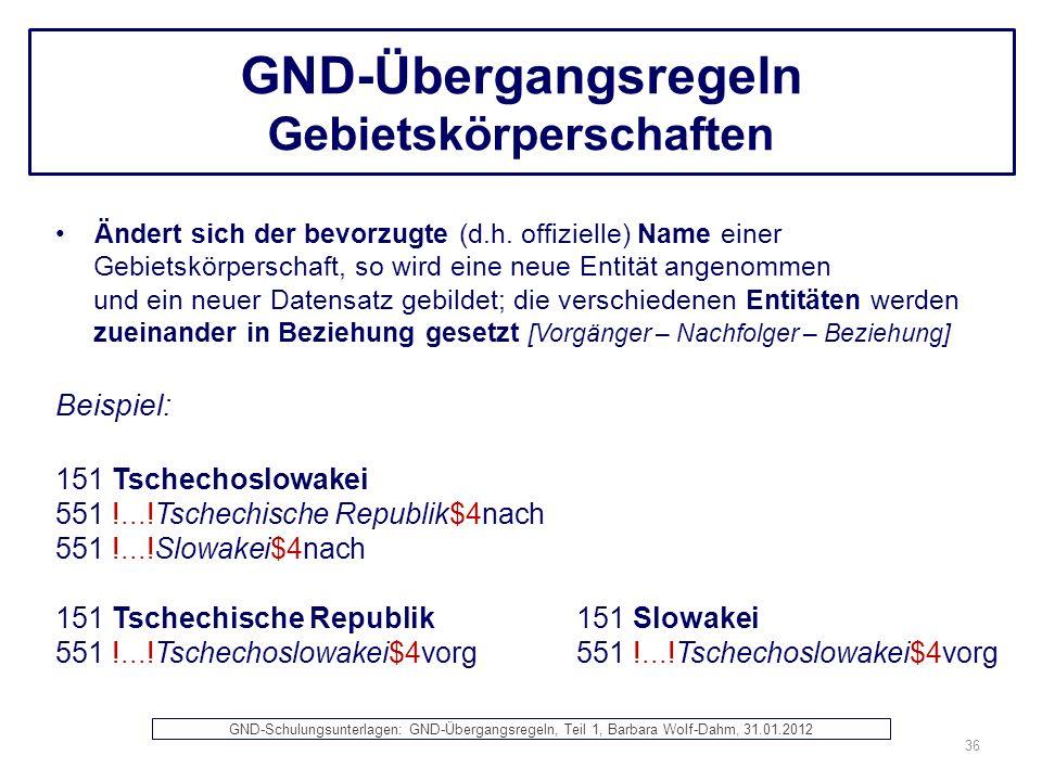 GND-Übergangsregeln Gebietskörperschaften Ändert sich der bevorzugte (d.h. offizielle) Name einer Gebietskörperschaft, so wird eine neue Entität angen