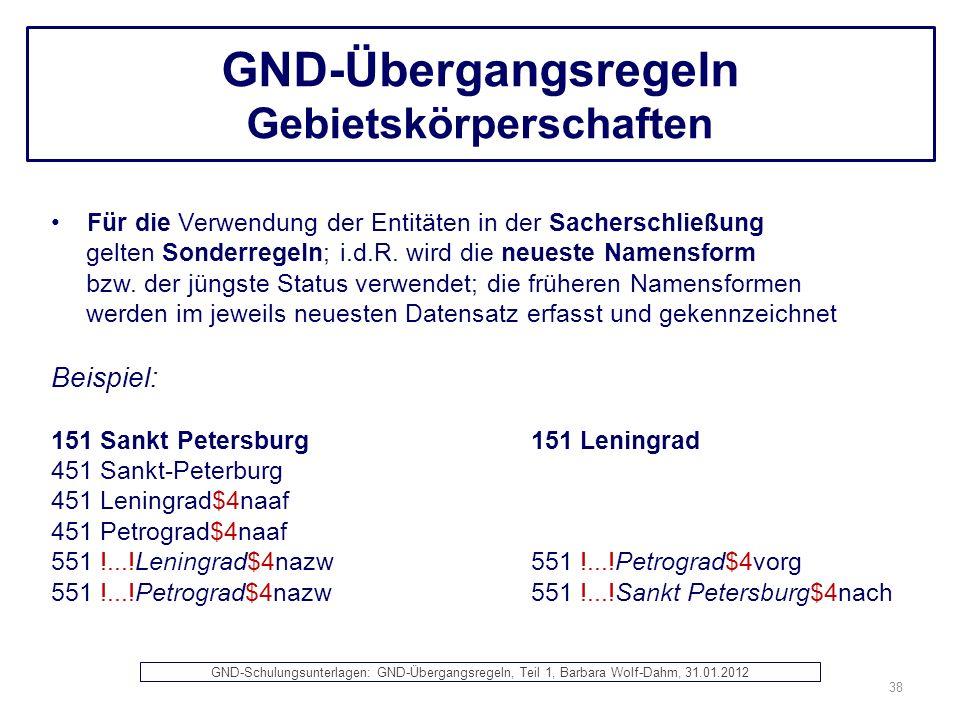 GND-Übergangsregeln Gebietskörperschaften Für die Verwendung der Entitäten in der Sacherschließung gelten Sonderregeln; i.d.R. wird die neueste Namens