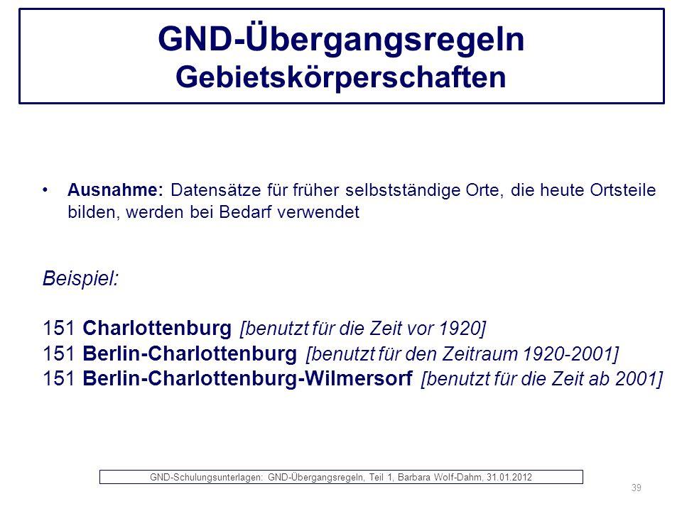 GND-Übergangsregeln Gebietskörperschaften Ausnahme: Datensätze für früher selbstständige Orte, die heute Ortsteile bilden, werden bei Bedarf verwendet