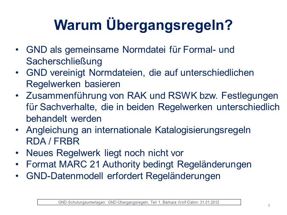 Warum Übergangsregeln? GND als gemeinsame Normdatei für Formal- und Sacherschließung GND vereinigt Normdateien, die auf unterschiedlichen Regelwerken