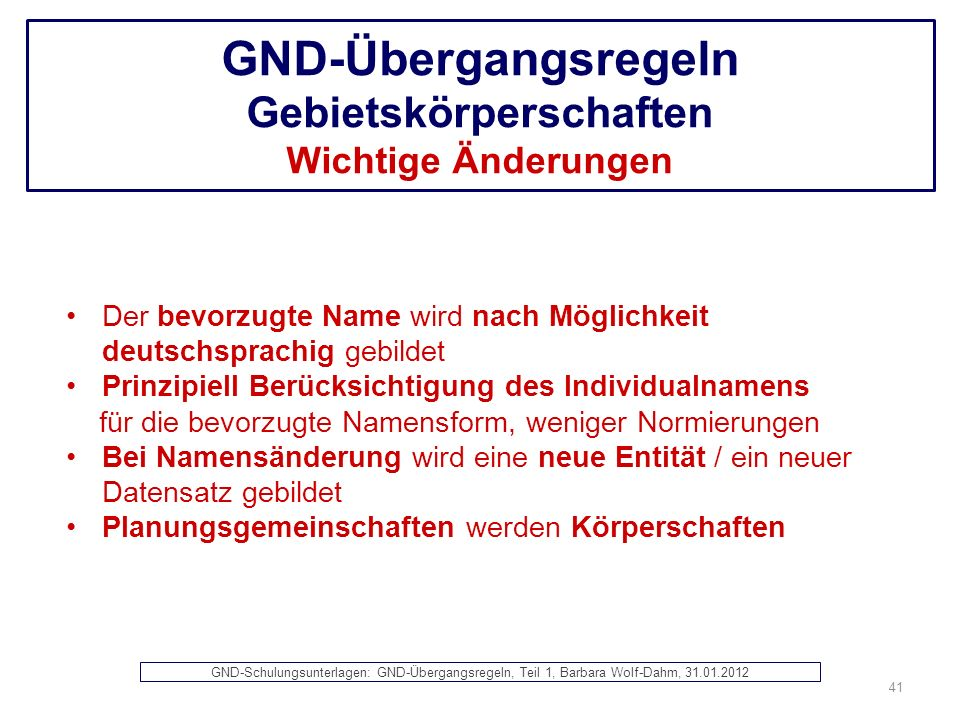 GND-Übergangsregeln Gebietskörperschaften Wichtige Änderungen Der bevorzugte Name wird nach Möglichkeit deutschsprachig gebildet Prinzipiell Berücksic