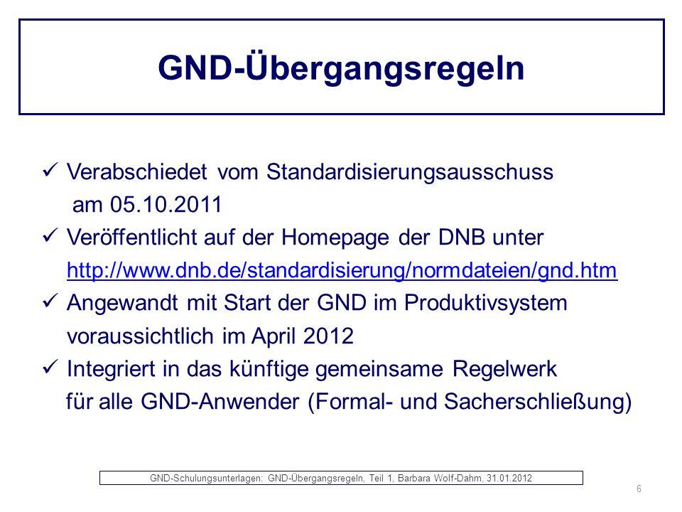 GND-Übergangsregeln Verabschiedet vom Standardisierungsausschuss am 05.10.2011 Veröffentlicht auf der Homepage der DNB unter http://www.dnb.de/standar
