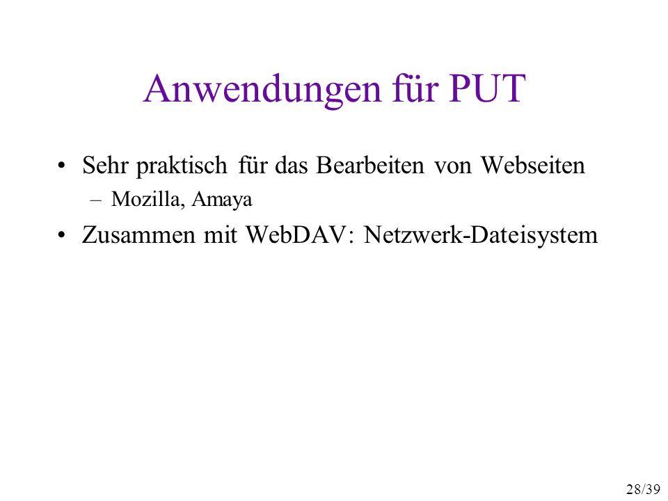 28/39 Anwendungen für PUT Sehr praktisch für das Bearbeiten von Webseiten –Mozilla, Amaya Zusammen mit WebDAV: Netzwerk-Dateisystem