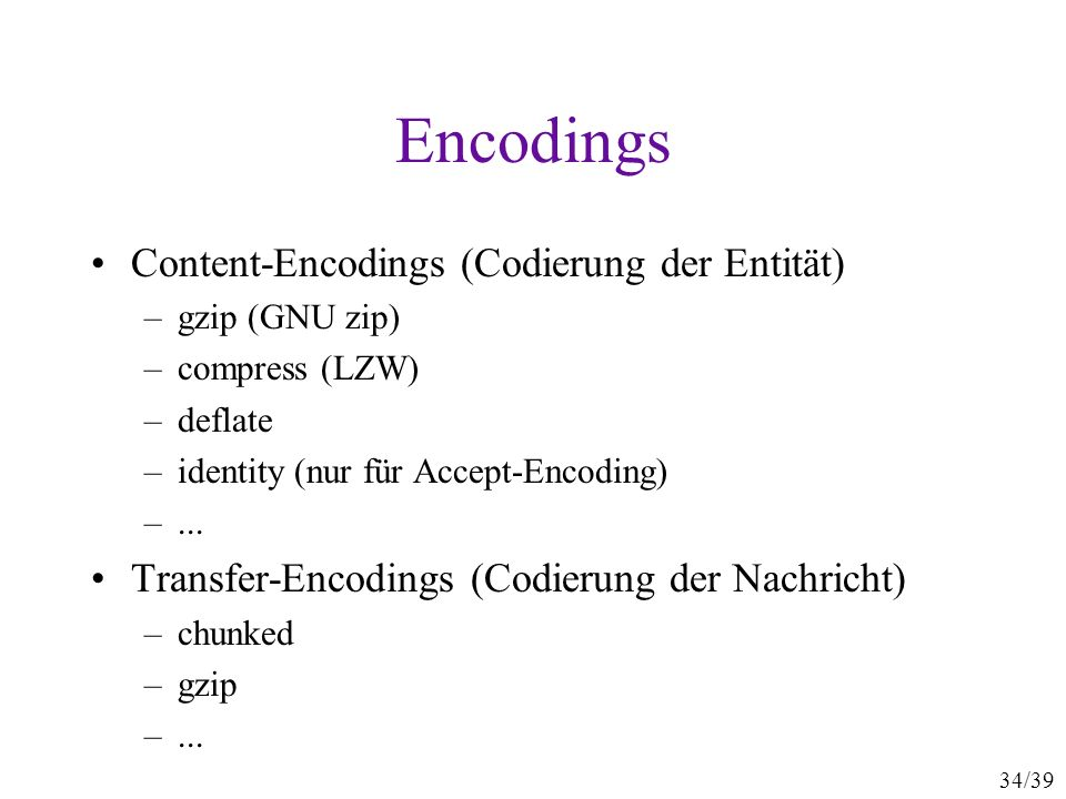 34/39 Encodings Content-Encodings (Codierung der Entität) –gzip (GNU zip) –compress (LZW) –deflate –identity (nur für Accept-Encoding) –...