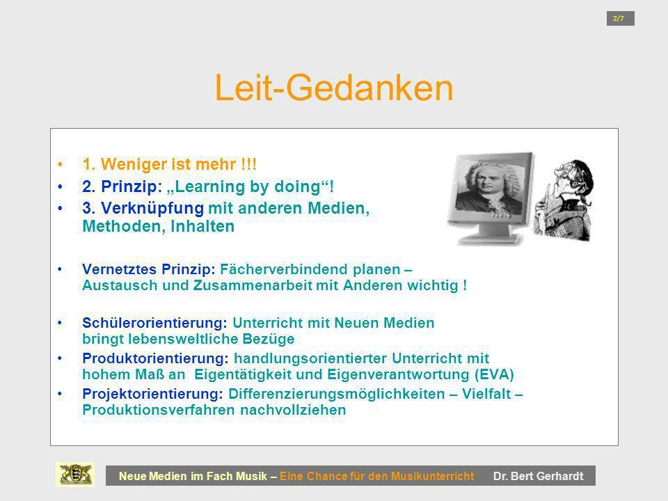 Leit-Gedanken 1. Weniger ist mehr !!! 2. Prinzip: Learning by doing! 3. Verknüpfung mit anderen Medien, Methoden, Inhalten Vernetztes Prinzip: Fächerv