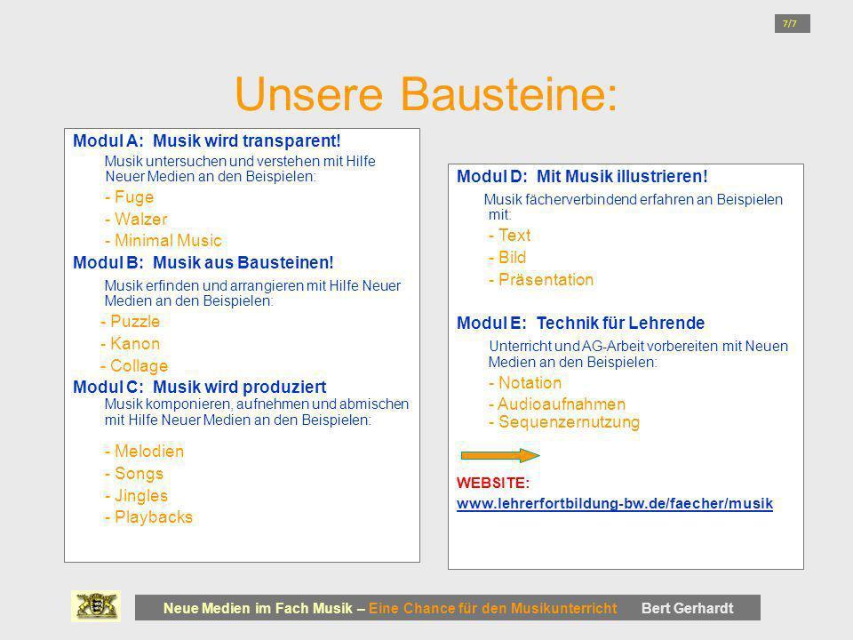 Unsere Bausteine: Modul A: Musik wird transparent! Musik untersuchen und verstehen mit Hilfe Neuer Medien an den Beispielen: - Fuge - Walzer - Minimal