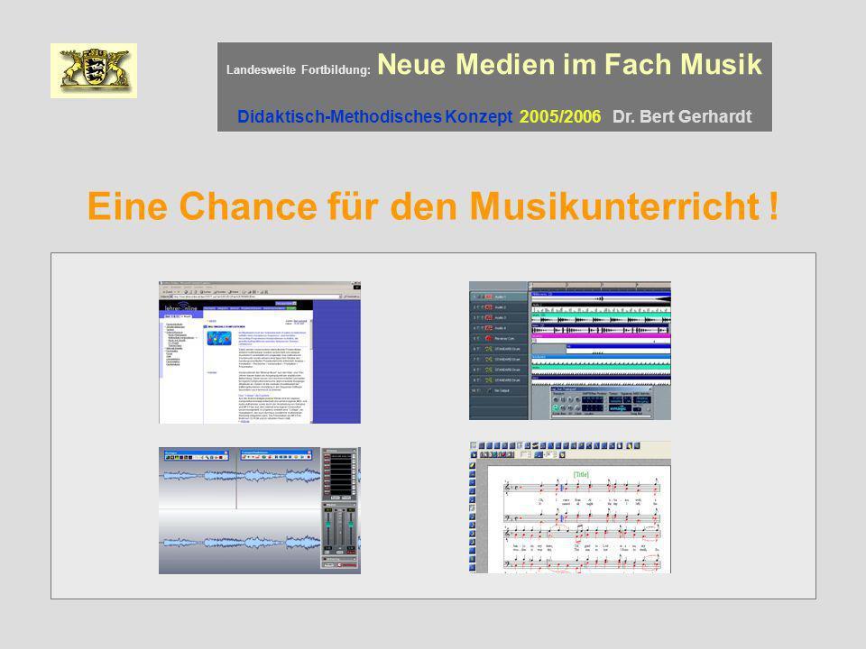 Eine Chance für den Musikunterricht ! Landesweite Fortbildung: Neue Medien im Fach Musik Didaktisch-Methodisches Konzept 2005/2006 Dr. Bert Gerhardt