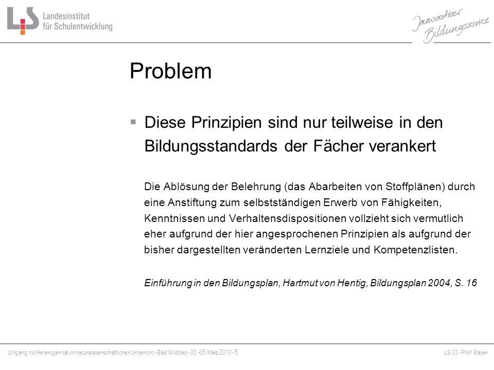 Umgang mit Heterogenität im naturwissenschaftlichen Unterricht - Bad Wildbad - 03.-05.März 2010 - 5LS 33 - Prof. Bayer Platzhalter Problem Diese Prinz