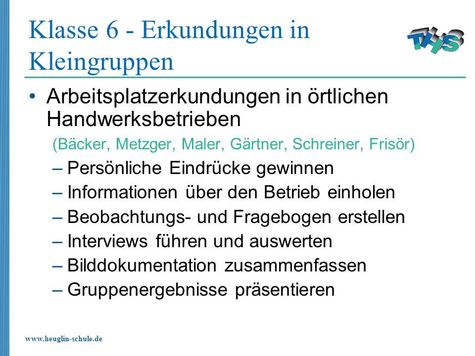 www.heuglin-schule.de Klasse 6 - Erkundungen in Kleingruppen Arbeitsplatzerkundungen in örtlichen Handwerksbetrieben (Bäcker, Metzger, Maler, Gärtner,