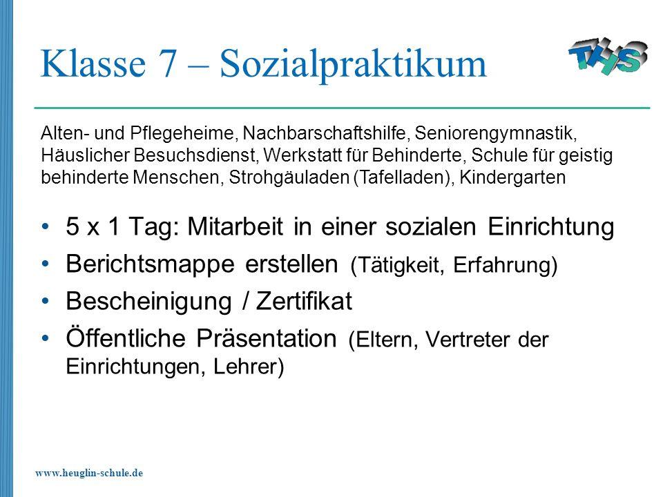 www.heuglin-schule.de Klasse 7 – Sozialpraktikum 5 x 1 Tag: Mitarbeit in einer sozialen Einrichtung Berichtsmappe erstellen (Tätigkeit, Erfahrung) Bes