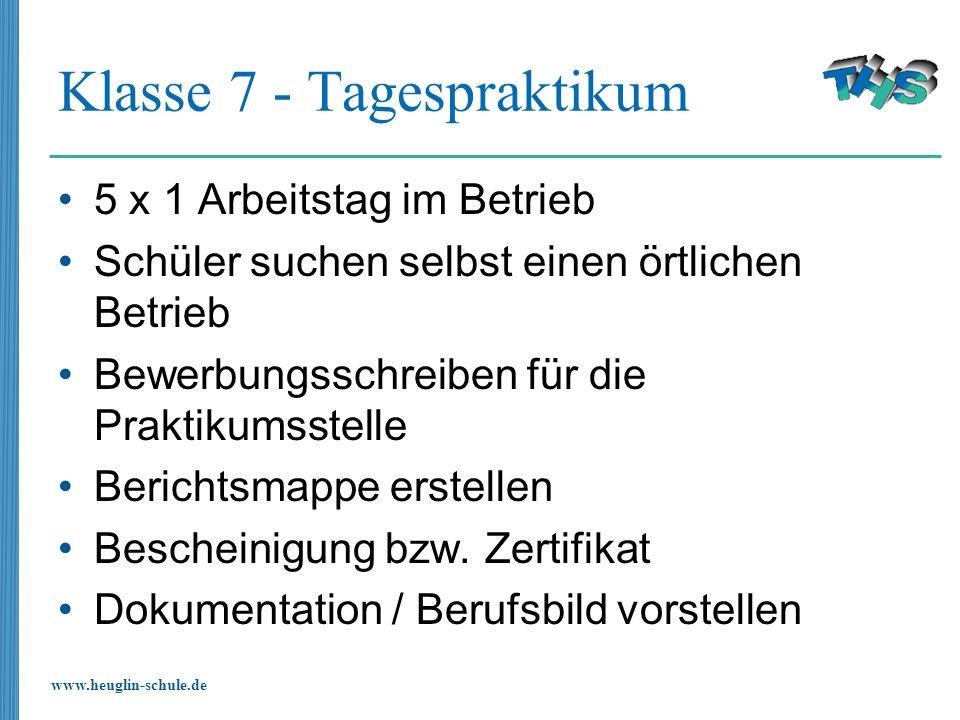 www.heuglin-schule.de Klasse 7 - Tagespraktikum 5 x 1 Arbeitstag im Betrieb Schüler suchen selbst einen örtlichen Betrieb Bewerbungsschreiben für die