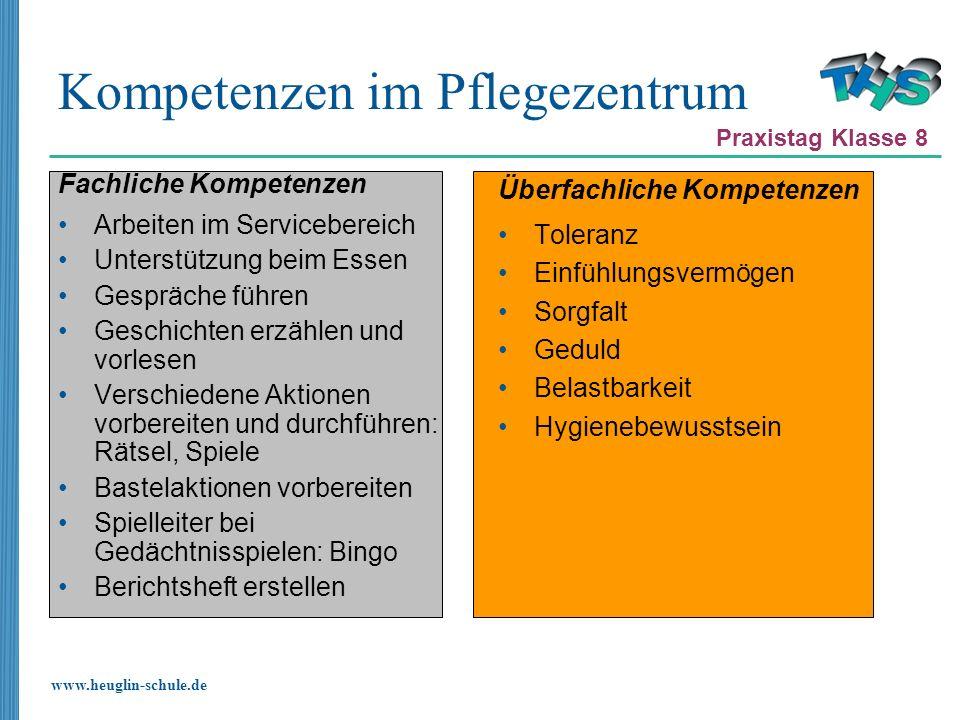 www.heuglin-schule.de Kompetenzen im Pflegezentrum Fachliche Kompetenzen Arbeiten im Servicebereich Unterstützung beim Essen Gespräche führen Geschich