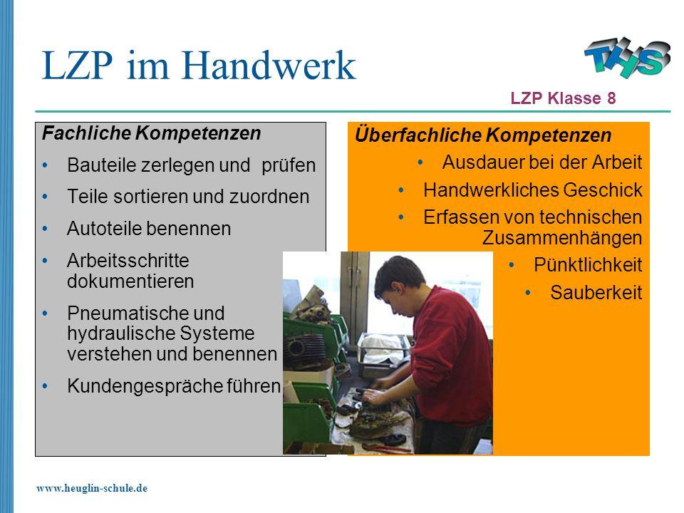 www.heuglin-schule.de LZP im Handwerk Fachliche Kompetenzen Bauteile zerlegen und prüfen Teile sortieren und zuordnen Autoteile benennen Arbeitsschrit