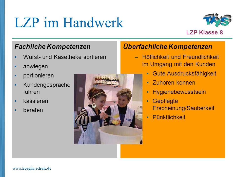 www.heuglin-schule.de LZP im Handwerk Fachliche Kompetenzen Wurst- und Käsetheke sortieren abwiegen portionieren Kundengespräche führen kassieren bera