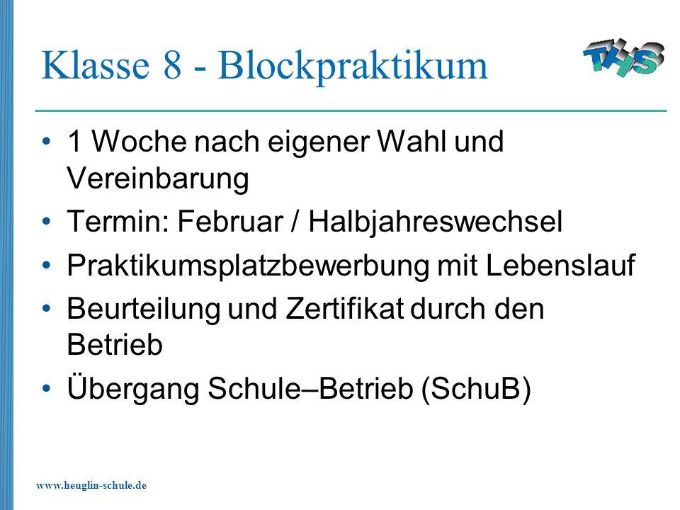 www.heuglin-schule.de Klasse 8 - Blockpraktikum 1 Woche nach eigener Wahl und Vereinbarung Termin: Februar / Halbjahreswechsel Praktikumsplatzbewerbun