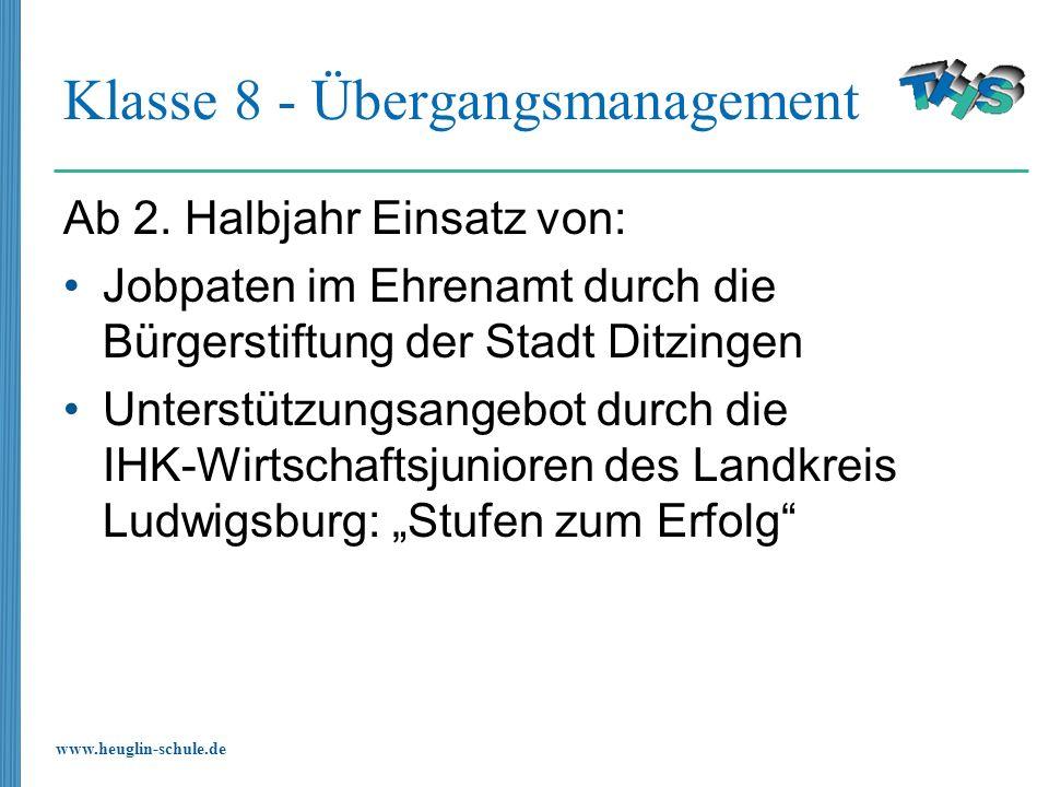 www.heuglin-schule.de Klasse 8 - Übergangsmanagement Ab 2. Halbjahr Einsatz von: Jobpaten im Ehrenamt durch die Bürgerstiftung der Stadt Ditzingen Unt