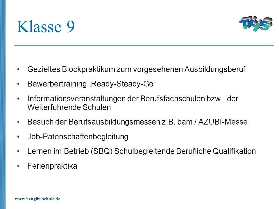 www.heuglin-schule.de Klasse 9 Gezieltes Blockpraktikum zum vorgesehenen Ausbildungsberuf Bewerbertraining Ready-Steady-Go Informationsveranstaltungen