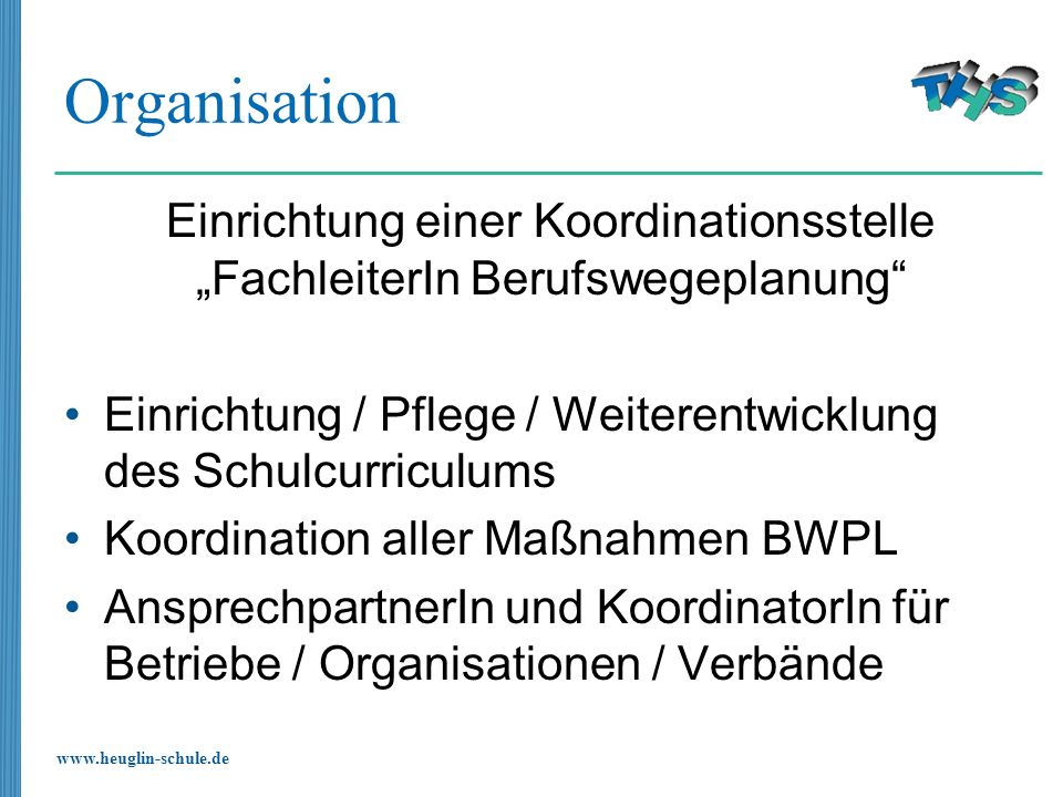 www.heuglin-schule.de Organisation Einrichtung einer Koordinationsstelle FachleiterIn Berufswegeplanung Einrichtung / Pflege / Weiterentwicklung des S