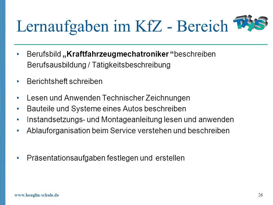 www.heuglin-schule.de 26 Lernaufgaben im KfZ - Bereich Berufsbild Kraftfahrzeugmechatroniker beschreiben Berufsausbildung / Tätigkeitsbeschreibung Ber