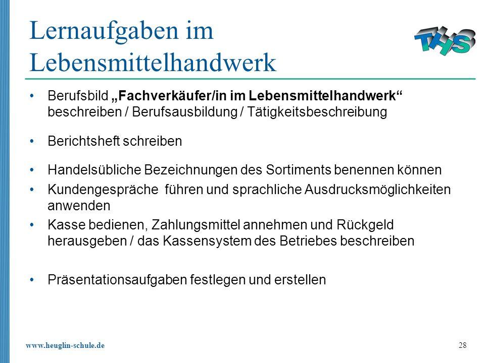www.heuglin-schule.de 28 Lernaufgaben im Lebensmittelhandwerk Berufsbild Fachverkäufer/in im Lebensmittelhandwerk beschreiben / Berufsausbildung / Tät