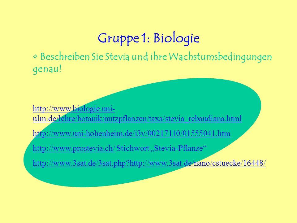 Gruppe 1: Biologie Beschreiben Sie Stevia und ihre Wachstumsbedingungen genau! http://www.biologie.uni- ulm.de/lehre/botanik/nutzpflanzen/taxa/stevia_