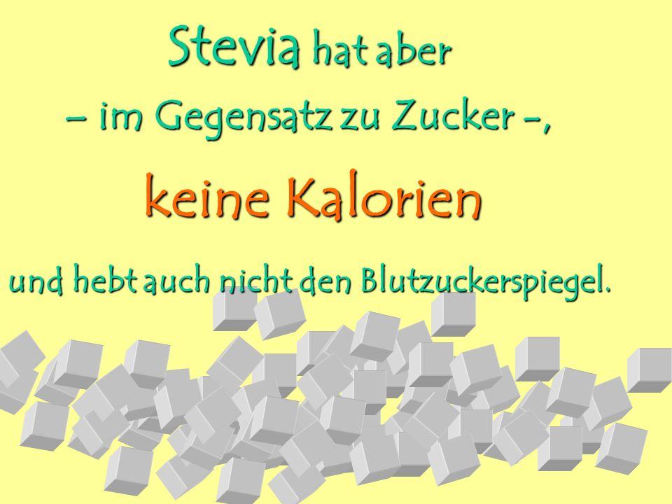 Stevia Stevia hat aber – im Gegensatz zu Zucker -, keine Kalorien und hebt auch nicht den Blutzuckerspiegel.