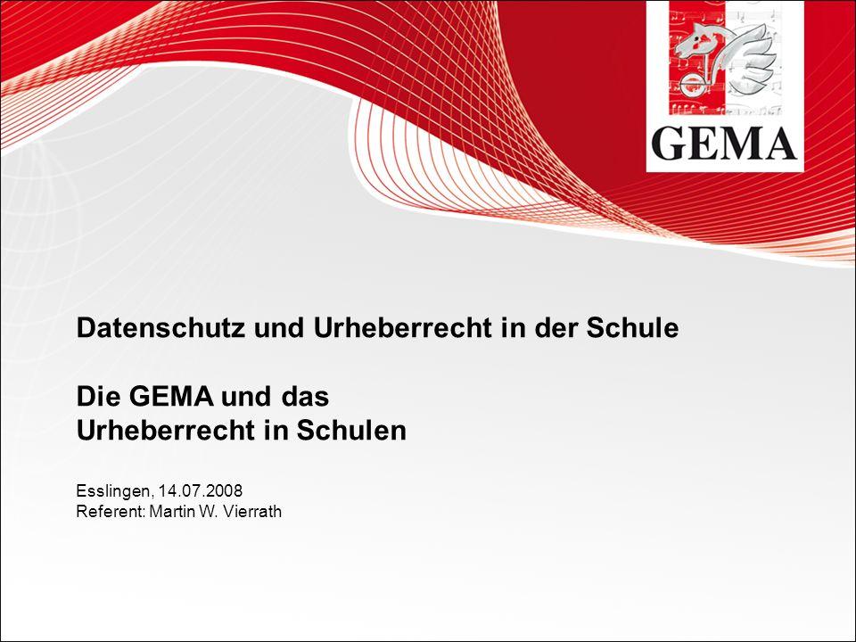 Datenschutz und Urheberrecht in der Schule Die GEMA und das Urheberrecht in Schulen Esslingen, 14.07.2008 Referent: Martin W. Vierrath