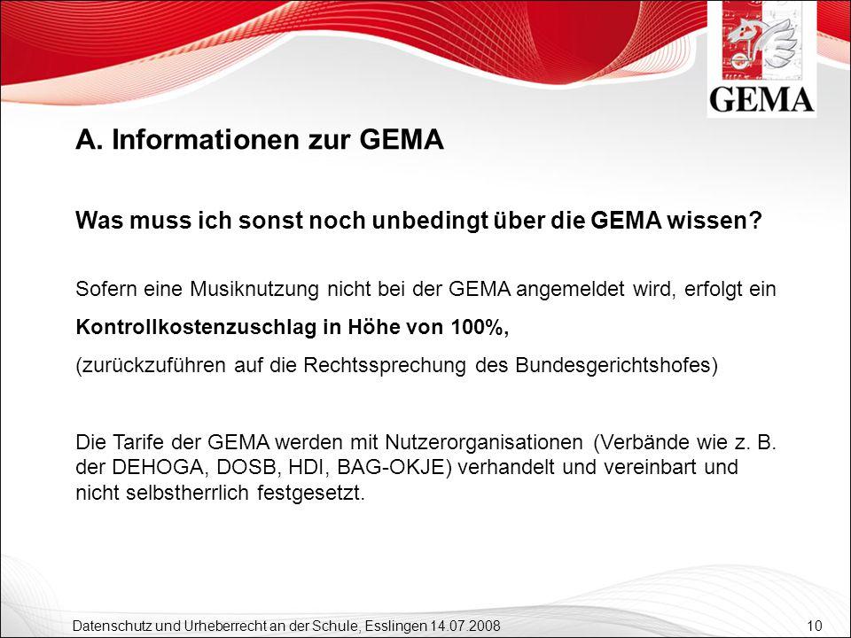 10 Datenschutz und Urheberrecht an der Schule, Esslingen 14.07.2008 Was muss ich sonst noch unbedingt über die GEMA wissen? Sofern eine Musiknutzung n