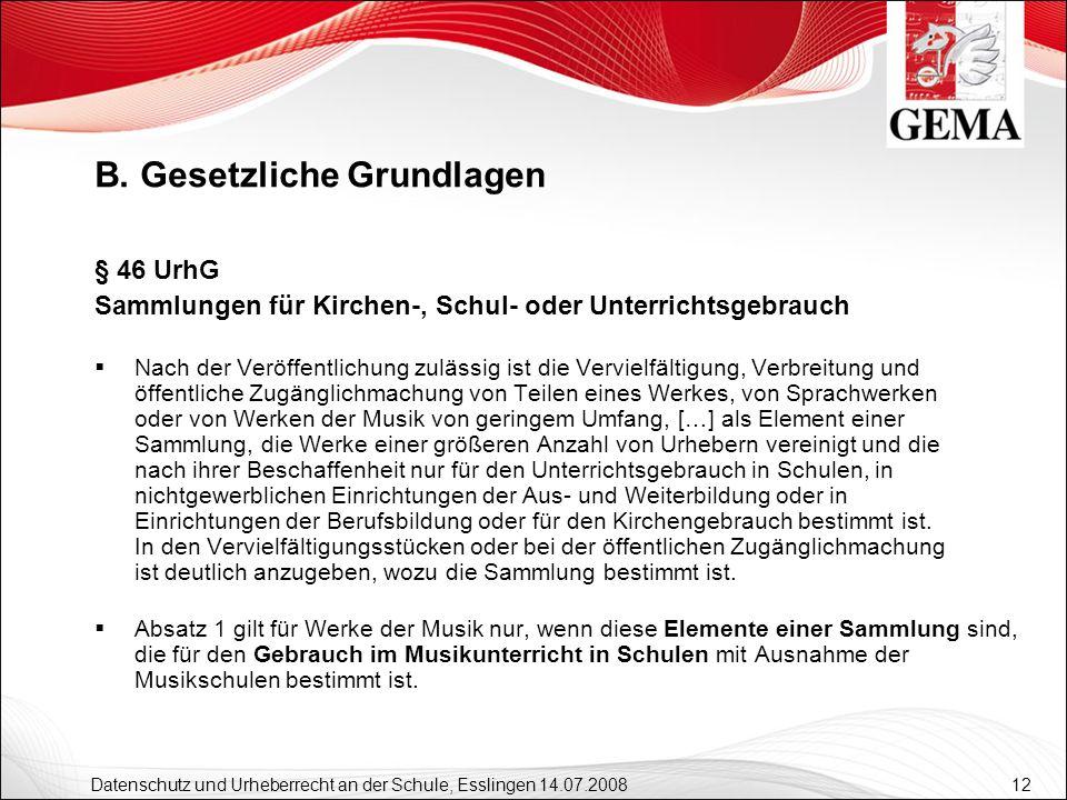 12 Datenschutz und Urheberrecht an der Schule, Esslingen 14.07.2008 § 46 UrhG Sammlungen für Kirchen-, Schul- oder Unterrichtsgebrauch Nach der Veröff