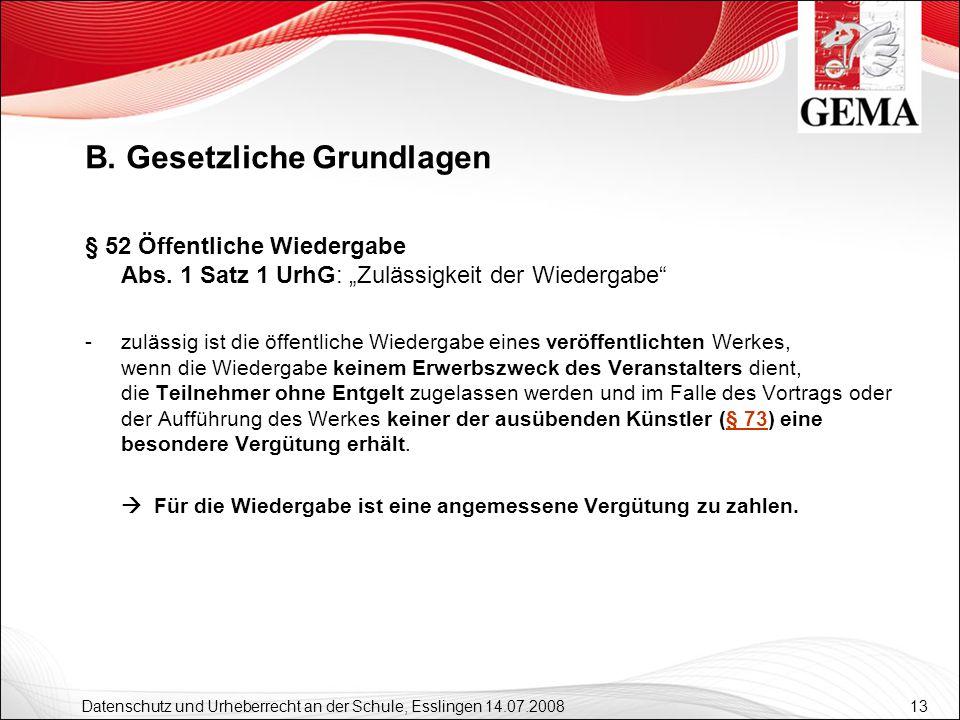 13 Datenschutz und Urheberrecht an der Schule, Esslingen 14.07.2008 § 52 Öffentliche Wiedergabe Abs. 1 Satz 1 UrhG: Zulässigkeit der Wiedergabe -zuläs