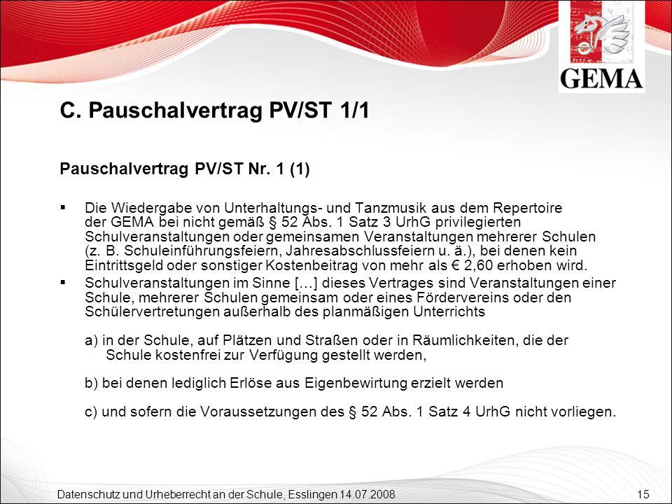 15 Datenschutz und Urheberrecht an der Schule, Esslingen 14.07.2008 Pauschalvertrag PV/ST Nr. 1 (1) Die Wiedergabe von Unterhaltungs- und Tanzmusik au