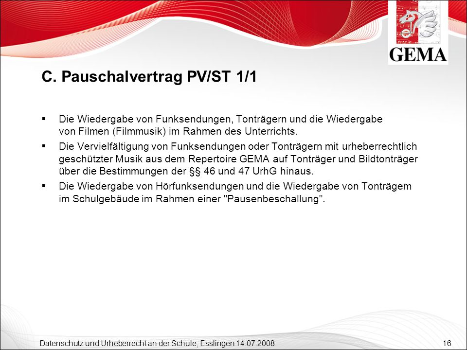 16 Datenschutz und Urheberrecht an der Schule, Esslingen 14.07.2008 Die Wiedergabe von Funksendungen, Tonträgern und die Wiedergabe von Filmen (Filmmu