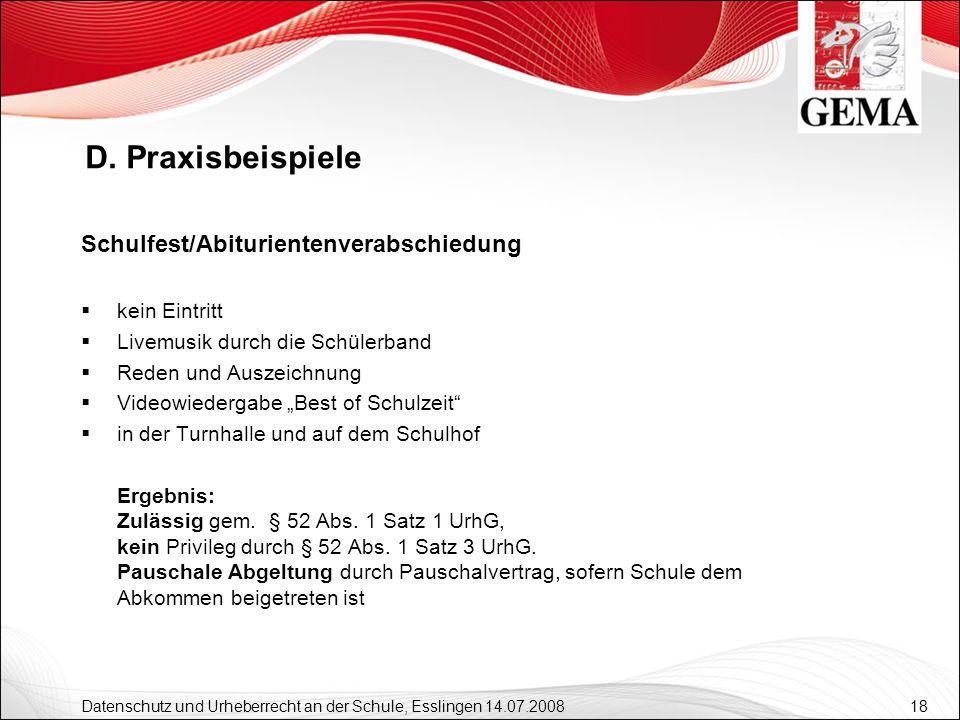 18 Datenschutz und Urheberrecht an der Schule, Esslingen 14.07.2008 Schulfest/Abiturientenverabschiedung kein Eintritt Livemusik durch die Schülerband