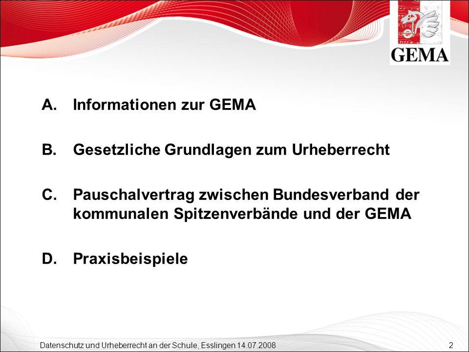 2 Datenschutz und Urheberrecht an der Schule, Esslingen 14.07.2008 A.Informationen zur GEMA B.Gesetzliche Grundlagen zum Urheberrecht C.Pauschalvertra