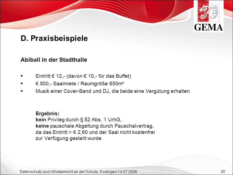 20 Datenschutz und Urheberrecht an der Schule, Esslingen 14.07.2008 Abiball in der Stadthalle Eintritt 12,- (davon 10,- für das Buffet) 500,- Saalmiet