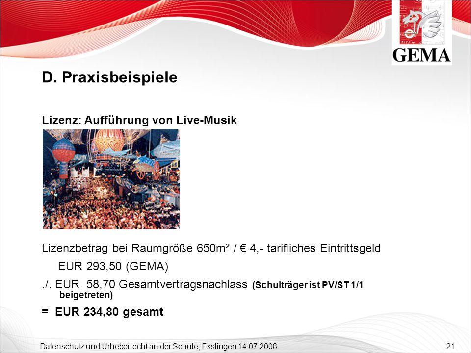 21 Datenschutz und Urheberrecht an der Schule, Esslingen 14.07.2008 Lizenzbetrag bei Raumgröße 650m² / 4,- tarifliches Eintrittsgeld EUR 293,50 (GEMA)